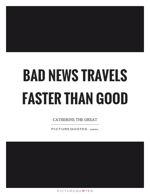 Bad news travels faster than good Picture Quote #1