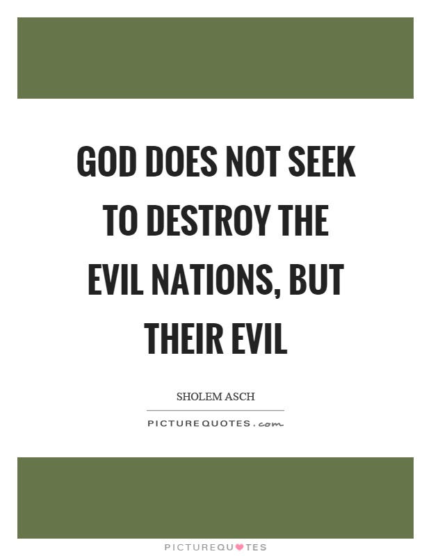 God does not seek to destroy the evil nations, but their evil Picture Quote #1