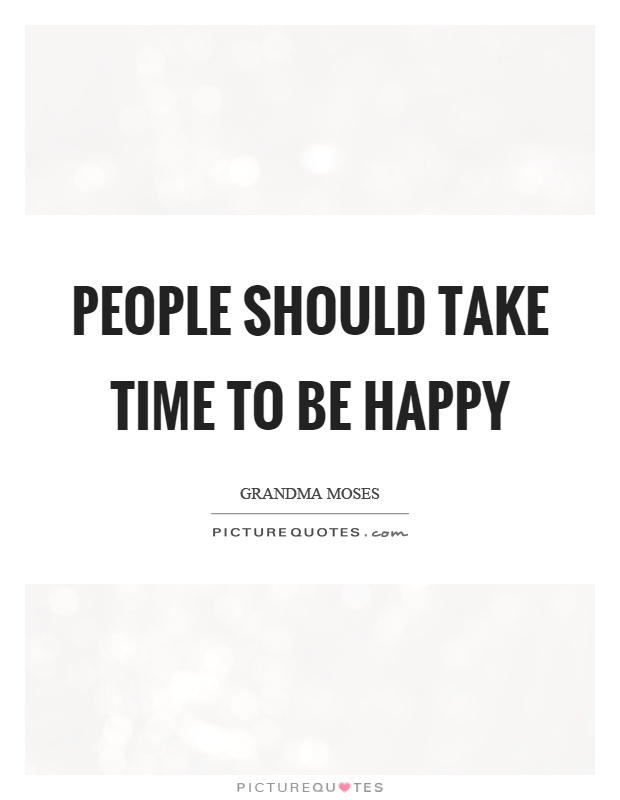 People should take time to be happy Picture Quote #1