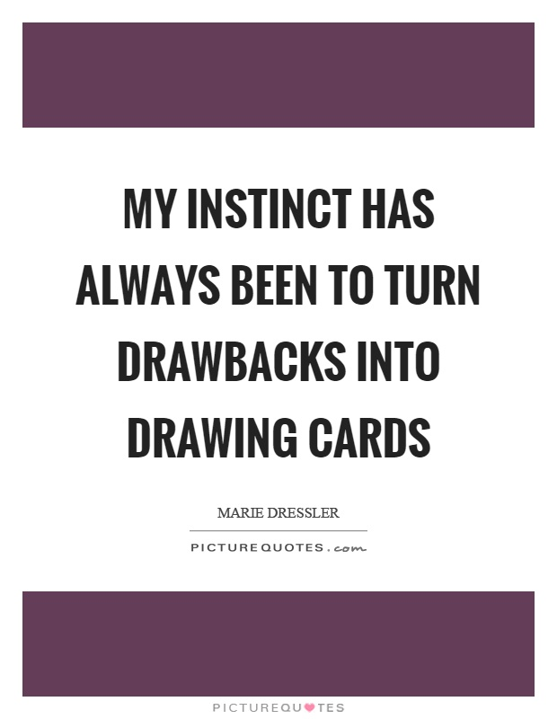 My instinct has always been to turn drawbacks into drawing cards Picture Quote #1