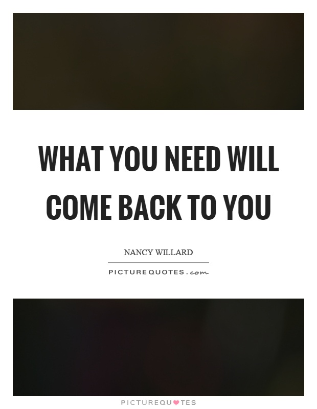 What you need will come back to you Picture Quote #1