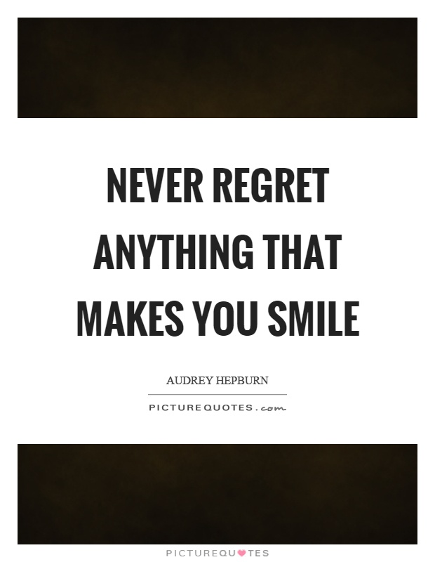 Never regret anything that makes you smile Picture Quote #1