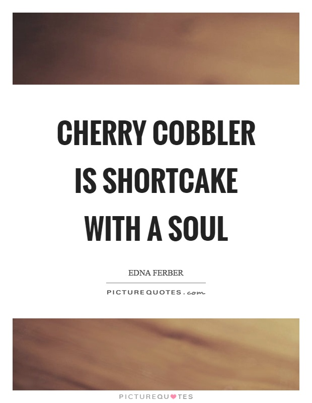 Cherry cobbler is shortcake with a soul Picture Quote #1