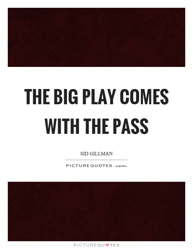The big play comes with the pass Picture Quote #1