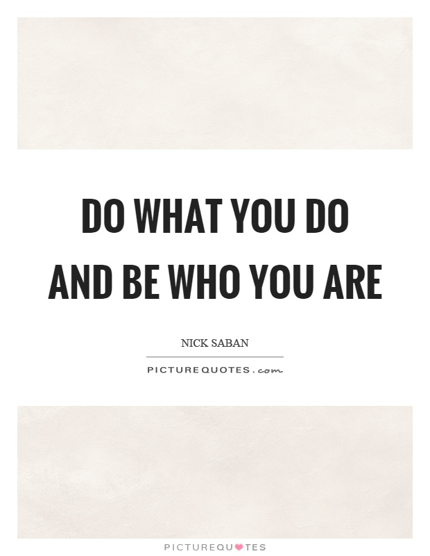 Do what you do and be who you are Picture Quote #1