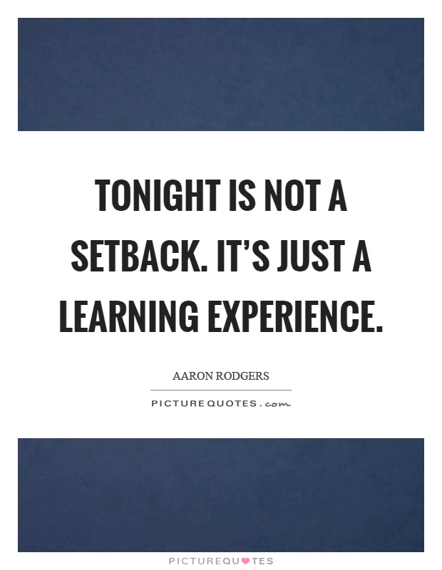 Tonight is not a setback. It's just a learning experience Picture Quote #1