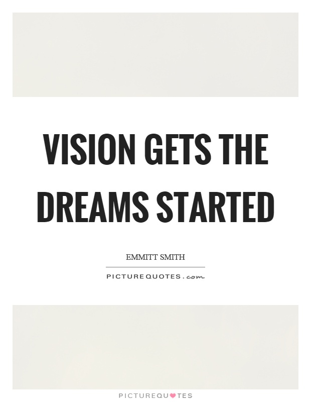 Vision gets the dreams started Picture Quote #1