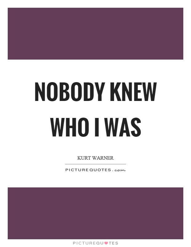 Nobody knew who I was Picture Quote #1