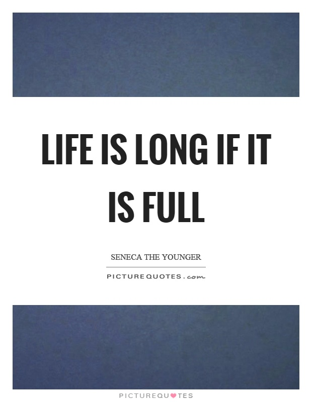 Life is long if it is full Picture Quote #1
