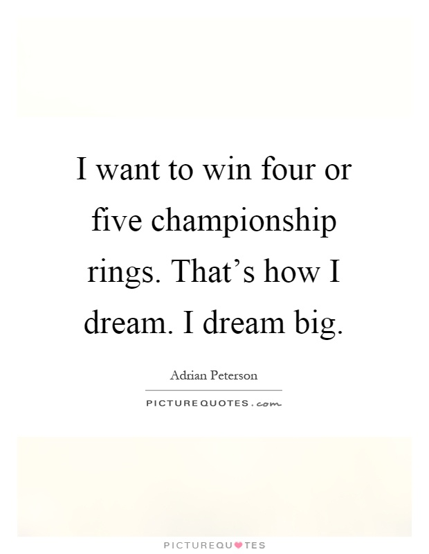 I want to win four or five championship rings. That's how I dream. I dream big Picture Quote #1