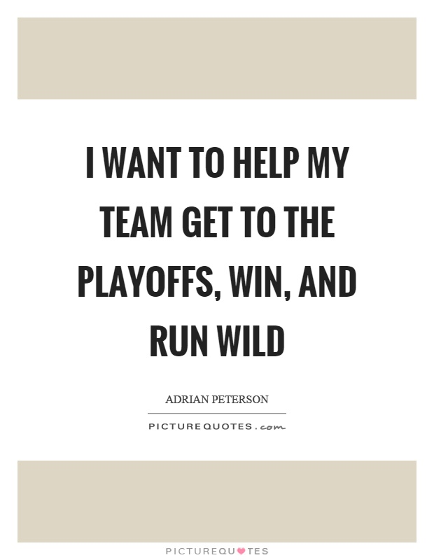 I want to help my team get to the playoffs, win, and run wild Picture Quote #1