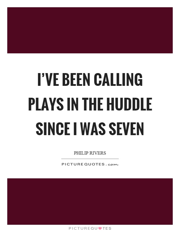 I've been calling plays in the huddle since I was seven Picture Quote #1