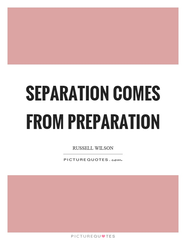 Separation comes from preparation Picture Quote #1