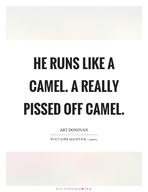 He runs like a camel. A really pissed off camel Picture Quote #1