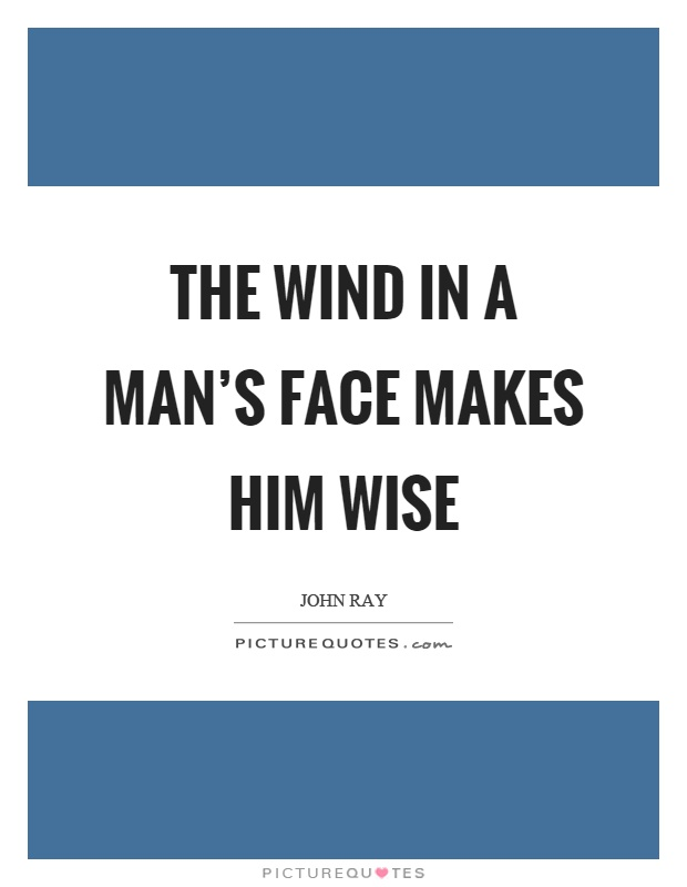 The wind in a man's face makes him wise Picture Quote #1