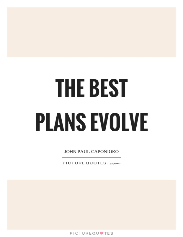 The best plans evolve Picture Quote #1