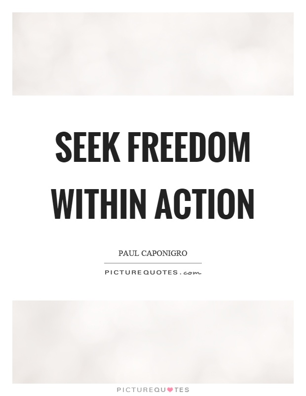 Seek freedom within action Picture Quote #1
