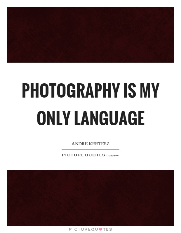Photography is my only language Picture Quote #1