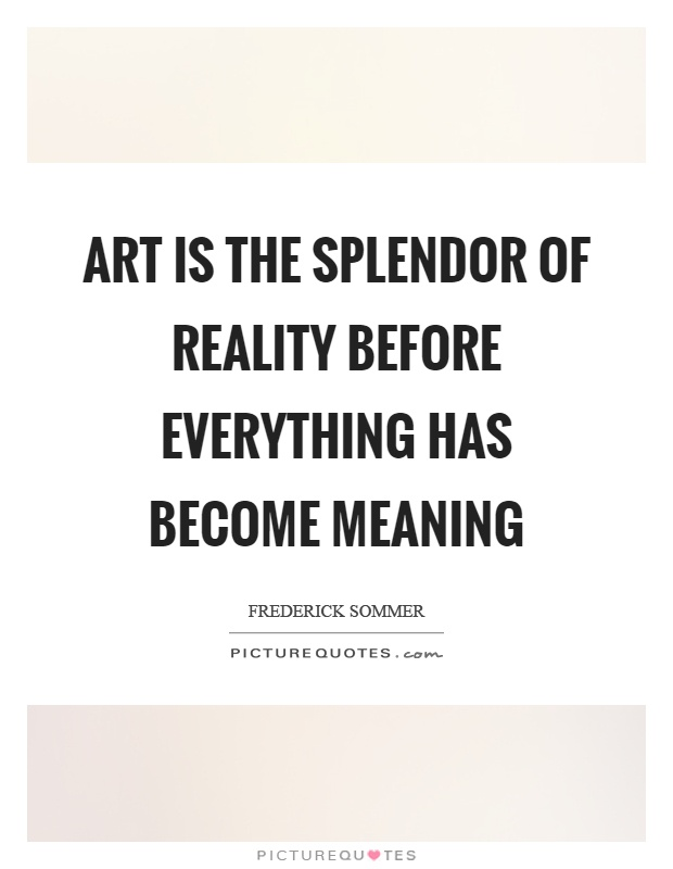 Art is the splendor of reality before everything has become ...