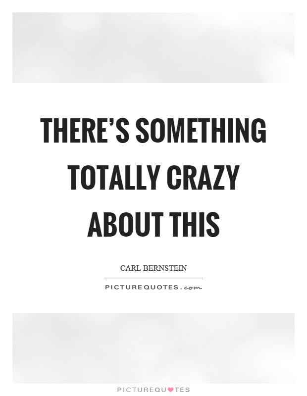 There's something totally crazy about this Picture Quote #1