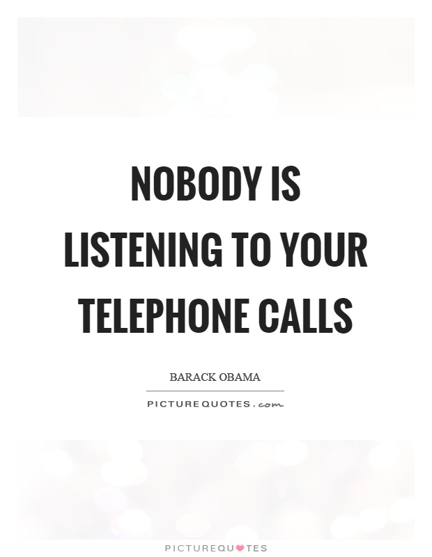 Nobody is listening to your telephone calls Picture Quote #1