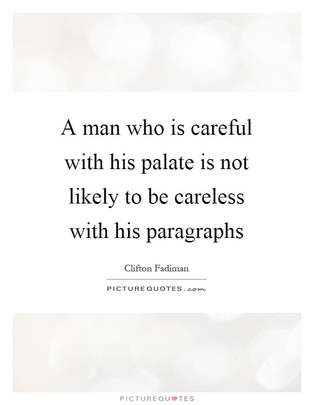 A man who is careful with his palate is not likely to be careless with his paragraphs Picture Quote #1