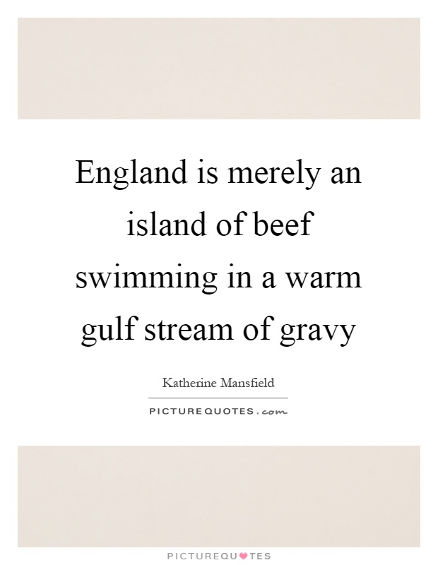 England is merely an island of beef swimming in a warm gulf stream of gravy Picture Quote #1