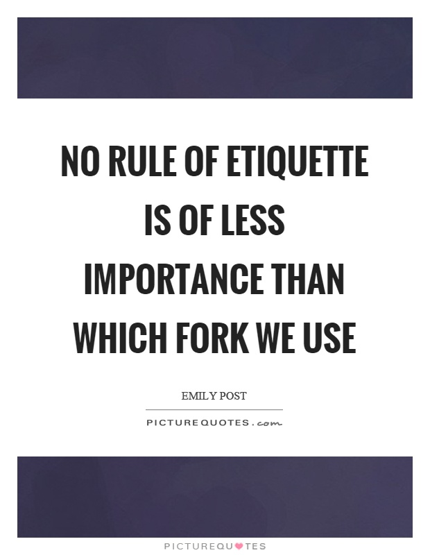 No rule of etiquette is of less importance than which fork we use Picture Quote #1