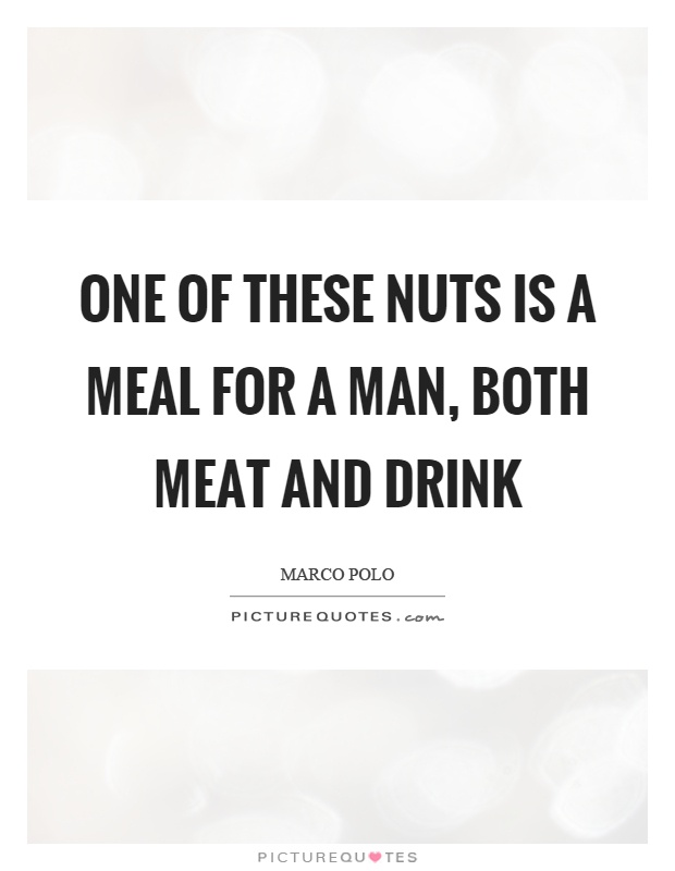 One of these nuts is a meal for a man, both meat and drink Picture Quote #1
