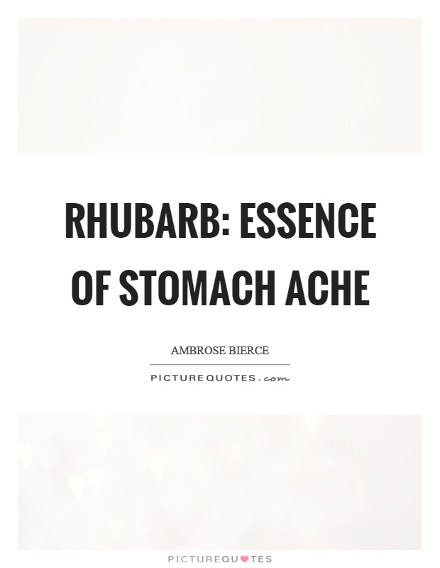 Rhubarb: essence of stomach ache Picture Quote #1
