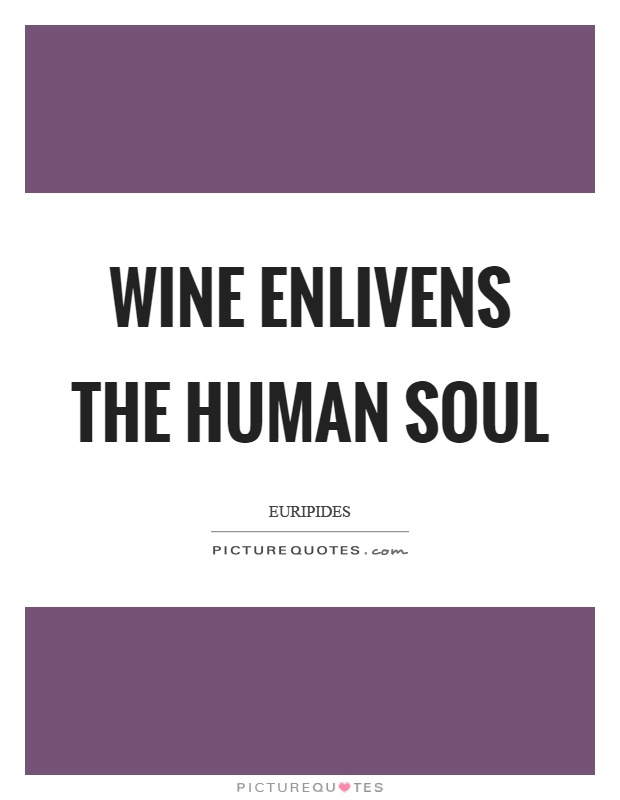Wine enlivens the human soul Picture Quote #1