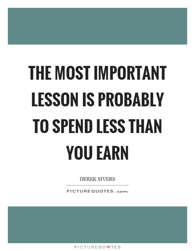 spend less than you earn My financial success story began when i was young  paying yourself first is one of the easiest methods to learn how to spend less than you earn you won't spend.