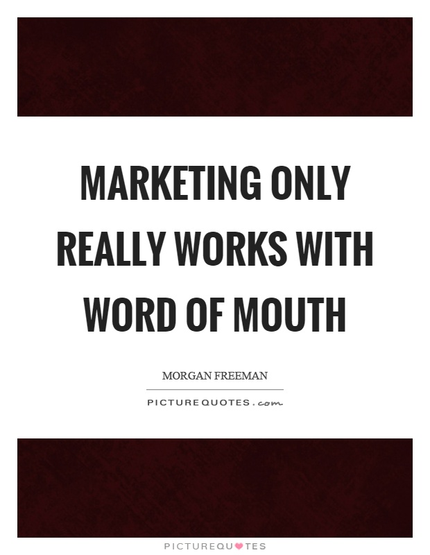 Marketing only really works with word of mouth Picture Quote #1