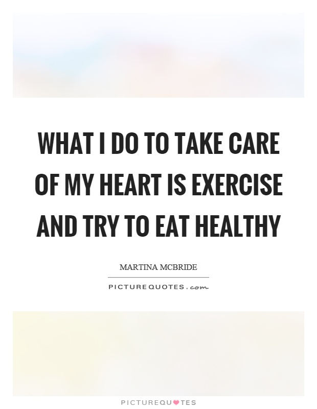 What I do to take care of my heart is exercise and try to eat healthy Picture Quote #1