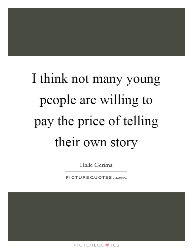 I think not many young people are willing to pay the price of telling their own story Picture Quote #1