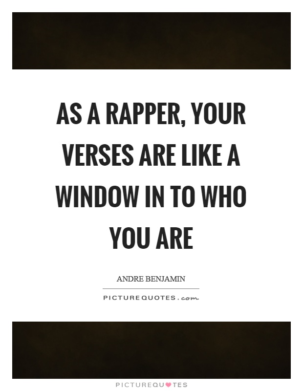 As a rapper, your verses are like a window in to who you are Picture Quote #1