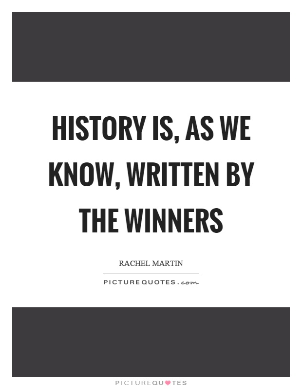 History is, as we know, written by the winners Picture Quote #1