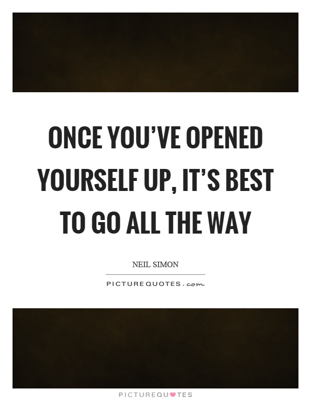 Once you've opened yourself up, it's best to go all the way Picture Quote #1