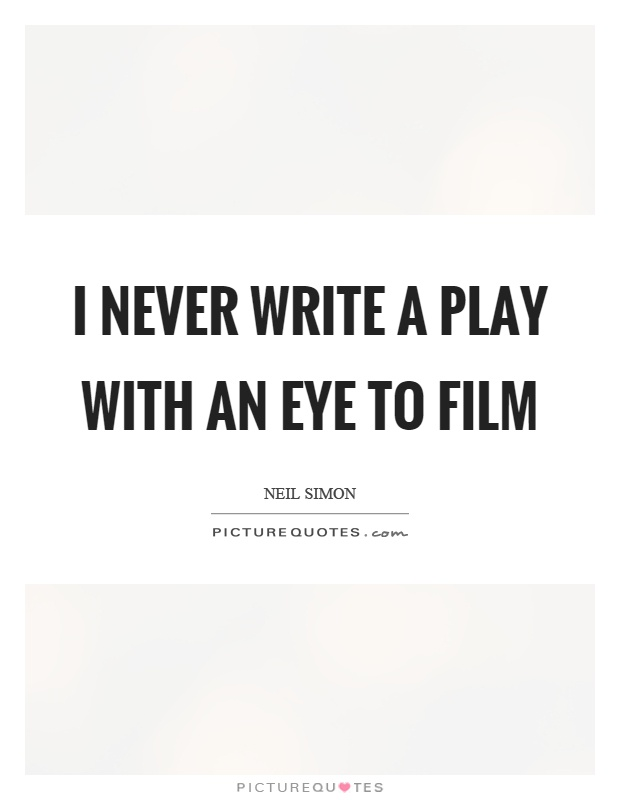 I never write a play with an eye to film Picture Quote #1