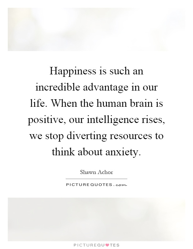 When The Human Brain Is Positive, Our Intelligence Rises, We Stop Diverting  Resources To Think About Anxiety