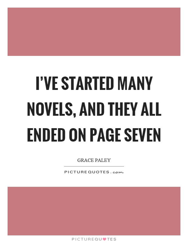 I've started many novels, and they all ended on page seven Picture Quote #1