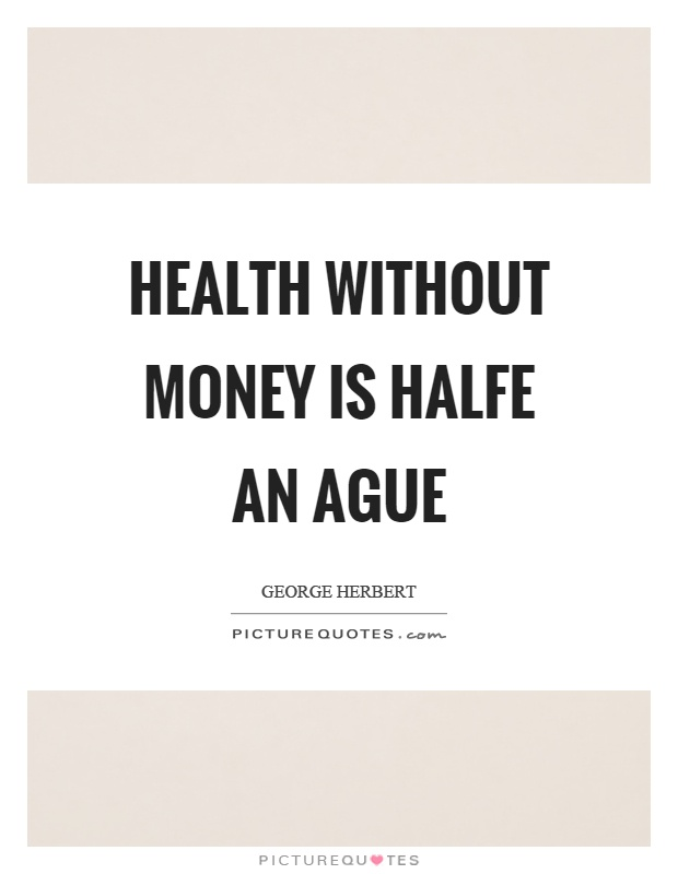 Health without money is halfe an ague Picture Quote #1