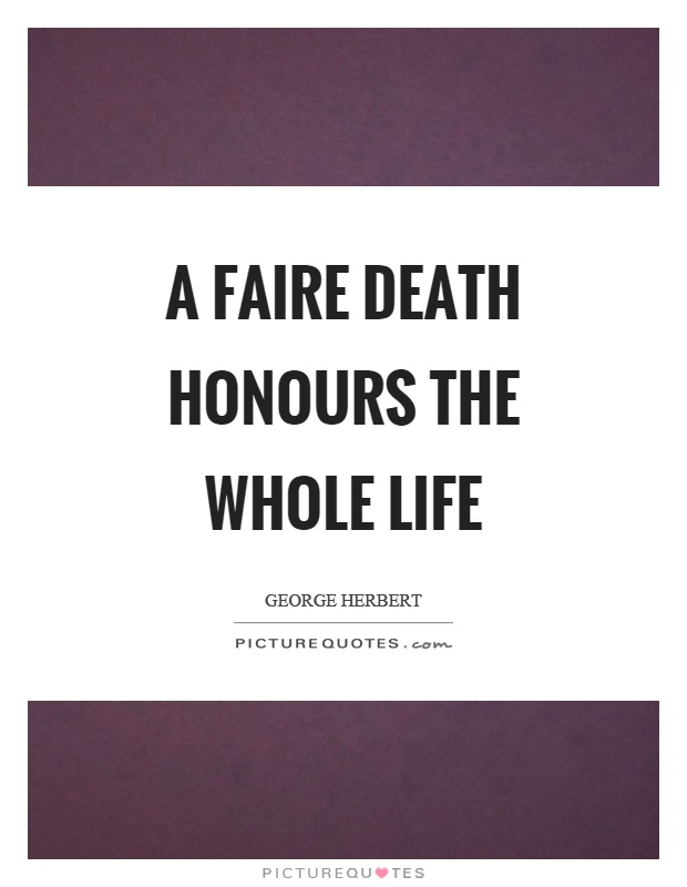 A faire death honours the whole life Picture Quote #1