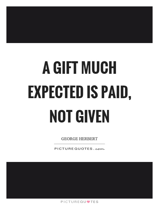 A gift much expected is paid, not given Picture Quote #1