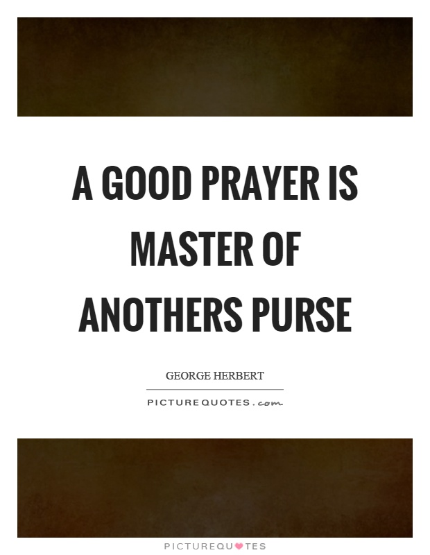A good prayer is master of anothers purse Picture Quote #1