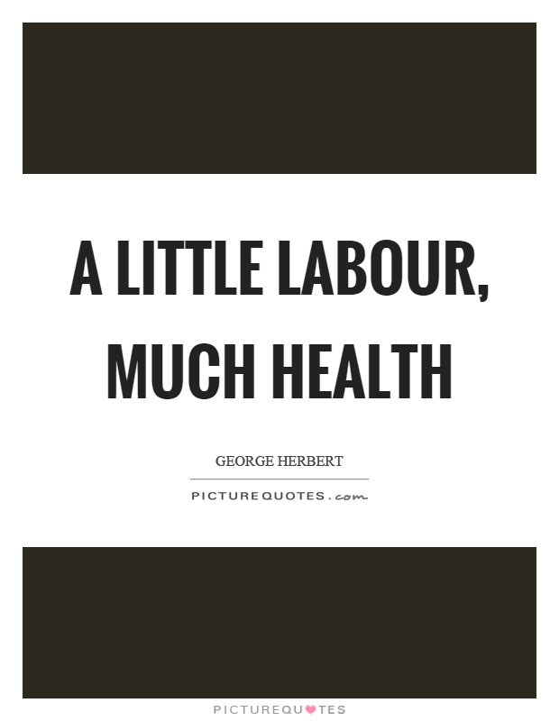 A little labour, much health Picture Quote #1