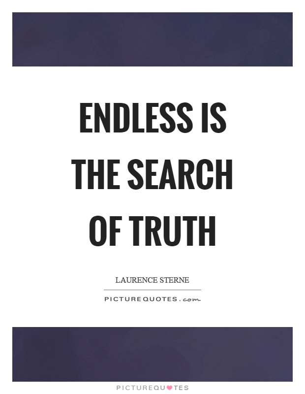 Endless is the search of truth Picture Quote #1
