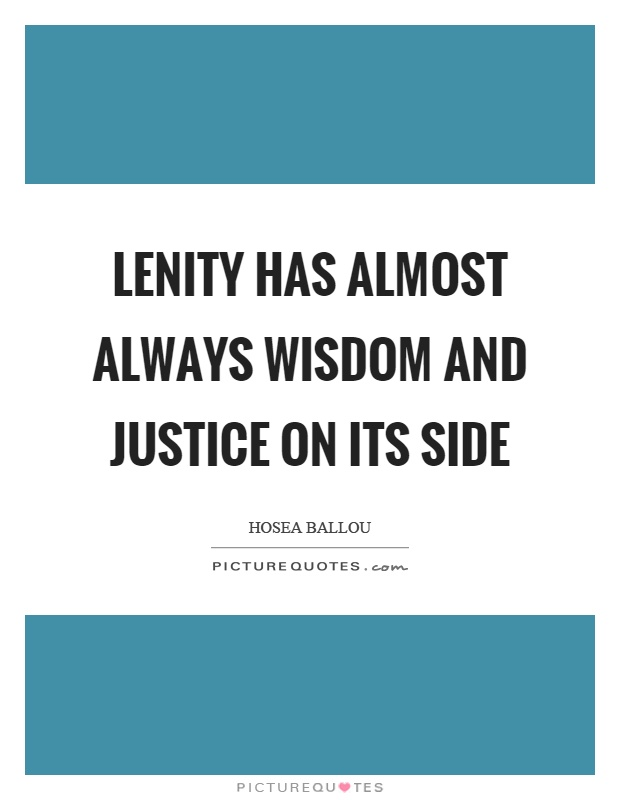 Lenity has almost always wisdom and justice on its side Picture Quote #1