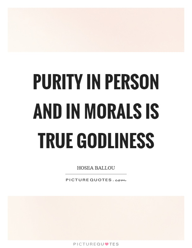 Purity in person and in morals is true godliness Picture Quote #1
