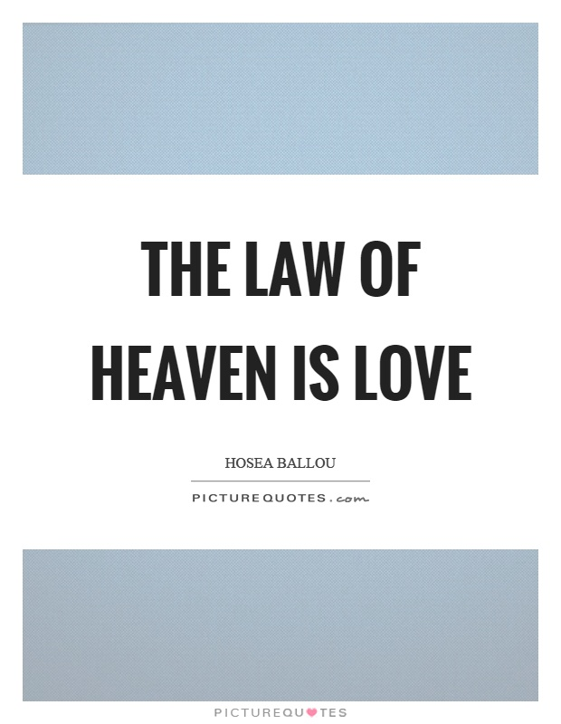 The law of heaven is love Picture Quote #1
